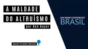 a maldade do altruismo ayn rand conference brasil ben bayer youtube thumbnail