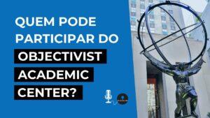 quem pode entrar no curso objctivist academic center podcast objetivismo youtube thumbnail