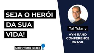 seja o heroi da sua vida ayn rand conference brasil tal tsfany youtube thumbnail
