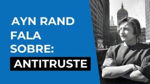 ayn rand fala sobre as leis antitruste youtube thumbnail